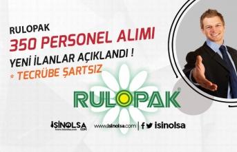 Rulopak Hijyen Tecrübe Şartsız 350 Personel Alım İlanı Açıkladı!