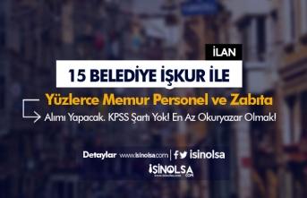 15 Belediye'ye KPSS Olmadan Yüzlerce Memur, Personel ve Zabıta Alınıyor!