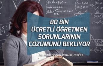 80 Bin Ücretli Öğretmen İçin İyileştirme Yapılacak! Çözülmesi Beklenen Sorunlar!