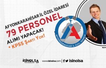 Afyonkarahisar İl Özel İdaresi KPSS Şartsız 79 Personel Alımı Başladı!