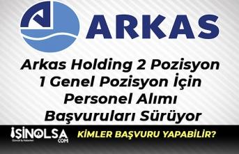 Arkas Holding 2 Pozisyon ve 1 Genel Pozisyon İçin Personel Alımı Başvuruları Sürüyor