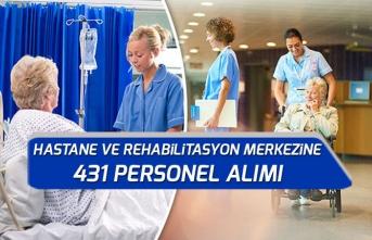 Hastanelere ve Rehabilitasyon Merkezlerine 431 Personel Alınacak!