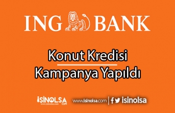 ING Bank Konut Kredisinde Kampanya Yaptı!