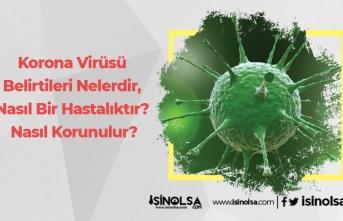 Korona Virüsü Belirtileri Nelerdir, Nasıl Bir Hastalıktır? Nasıl Korunulur?