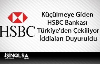 Küçülmeye Giden HSBC Bankası Türkiye'den Çekiliyor İddiaları Duyuruldu