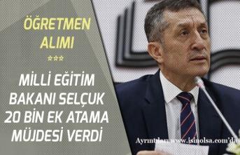 Milli Eğitim Bakanı Ziya Selçuk 20 Bin Öğretmen Ek Atama Müjdesi Verdi!