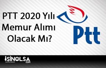 PTT 2020 Yılı Memur Alımı Olacak Mı?