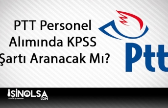 PTT Personel Alımında KPSS Şartı Aranacak Mı?