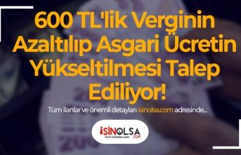 600 TL'lik Verginin Azaltılıp Asgari Ücretin Yükseltilmesi Talep Ediliyor!