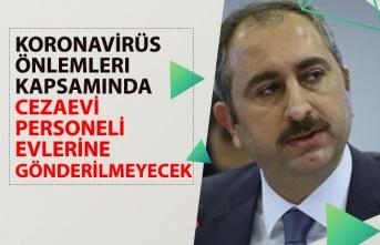 """Adalet Bakanı Gül """"Cezaevi Personeli Evlerine Gönderilmeyecek!"""""""