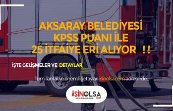 Aksaray Belediyesi 60 KPSS ile Lise Mezunu Kadın Erkek 25 İtfaiye Eri Alacak!