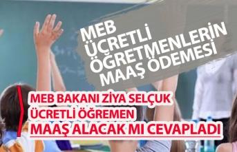 Bakan Ziya Selçuk Ücretli Öğretmen Maaş Alacakmı Sorusuna Cevap Verdi!
