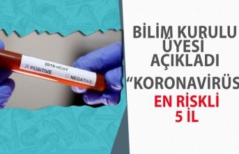 Bilim Kurulu Üyesi Koronavirüs'te En Riskli 5 İli Açıkladı!