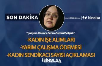 Çalışma Bakanı Selçuk Kadınların İşe Alımları ile İlgili Önemli Açıklama!
