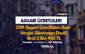 CHP Asgari Ücretliden Gelir Vergisi Alınmasın Dedi! Brüt 2 Bin 943 TL