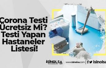 Corona Testi Ücretsiz Mi? Testi Yapan Hastaneler Listesi!