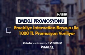 Emekliye İnternetten Başvuru ile 1000 TL Promosyon Veriliyor