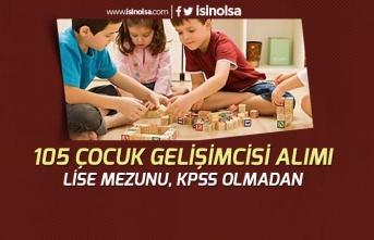 İŞKUR ile Lise Mezunu KPSS'siz 105 Çocuk Gelişim Personeli Alınacak!