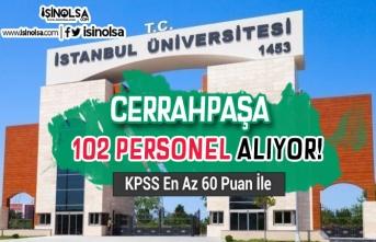 İstanbul Üniversitesinden Cerrahpaşa KPSS En Az 60 Puan İle 102 Personel Alıyor!