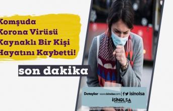 Komşuda Korona Virüsü Kaynaklı Bir Kişi Hayatını Kaybetti!