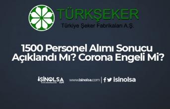 Türk Şeker 1500 Personel Alımı Sonucu Açıklandı Mı? Corona Engeli Mi?