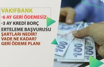 VakıfBank 6 Ay Geri Ödemesiz Kredi ve 3 Ay Borç Erteleme! Başvuru Şartı!