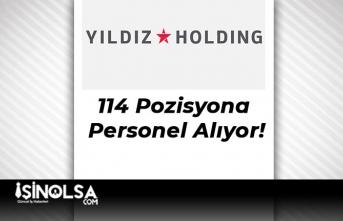 Yıldız Holding 114 Pozisyona Personel Alıyor!