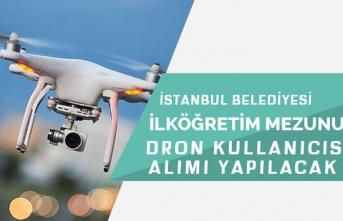 İBB Kariyer Üzerinden KPSS'siz İlköğretim Mezunu Dron Kullanıcısı Alınacak!