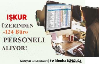 İŞKUR Üzerinden KPSS Şartsız 124 Büro Personeli Alınacak!