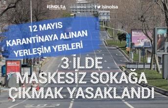 12 Mayıs Karantinaya Alınan Yerleşim Yerleri! 3 İlde Sokağa Maskesiz Çıkmak Yasaklandı!
