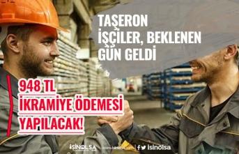 Beklenen Gün Geldi! Taşeron İşçilere 948 Tl İkramiye Ödeme Taksiti Yapılacak!
