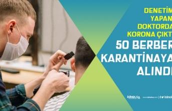 Berberleri Denetim Yapan Doktor Koronavirüs Çıkı 50 Berber Karantinada!