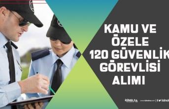 İŞKUR'dan Kamu ve Özele 120 Silahlı, Silahsız Özel Güvenlik Görevlisi Alımı Yapılacak!