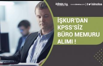 İŞKUR'dan Online Başvuru ile KPSS'ssiz Büro Memuru Alımı!