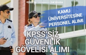 Kamu Üniversitesine KPSS'siz Lise Mezunu Güvenlik Görevlisi Alınacak!