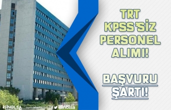 TRT KPSS'siz Personel Alımı İlanları Açıkladı! Başvuru Şartı!
