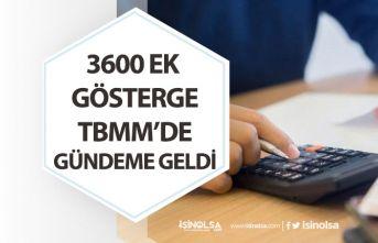 3600 Ek Gösterge TBMM'de Gündeme Geldi! Açıklamalar!