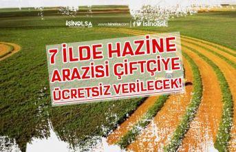 7 İlde Hazine Arazileri Çiftçilere Ücretsiz Verilecek!