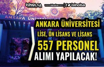 Ankara Üniversitesi 557 Sözleşmeli Personel Alacak! Lise, Ön Lisans ve Lisans
