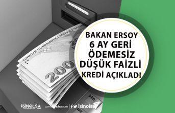 Bakan Ersoy 6 Ay Ödemesiz Düşük Faizli Kredi Desteği Müjdesi Verdi!