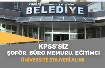 Belediye Lise Mezunu, KPSS'siz Şoför, Büro Memuru, Üniversite Stajyer Alımı Yapıyor!