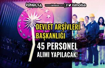 Cumhurbaşkanlığı Devlet Arşivleri İŞKUR İle 45 Personel Alımı Yapacak!