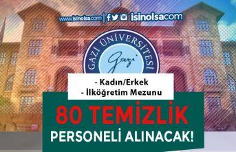 Gazi Üniversitesi İlköğretim Mezunu Kamuda Çalışacak 80 Temizlik Personeli Alınacak!