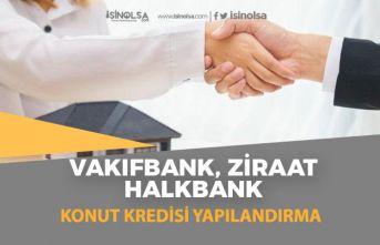 Halkbank, Ziraat Bankası ve Vakıf Bank Konut Kredisi Yapılandırma