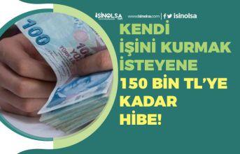 İş Kurmak İsteyenlere 150 Bin Tl'ye Kadar Hibe Verilecek! Başvuru Şartları!