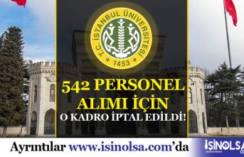İstanbul Üniversitesi 542 Personel Alımında O Kadro İptal Edildi! Alım Sayısı Düştü
