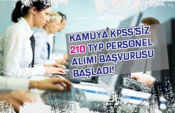 Kamuya KPSS'siz 210 TYP Personel Alımı Yapılacak! Başvuru Başladı!
