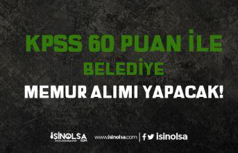 60 KPSS Puanı İle Lisans Mezunu Yeni Belediye Memur Alımı İlanı