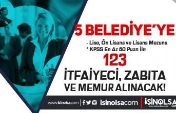 En Az Lise Mezunu 5 Belediye 123 İtfaiyeci, Zabıta ve Memur Alım İlanı Yayımlandı!