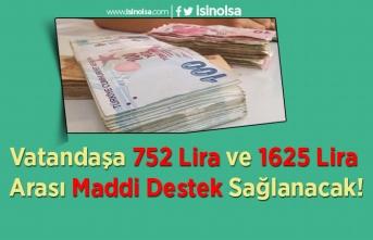 Vatandaşa 752 Lira ve 1625 Lira Arası Maddi Destek Sağlanacak!